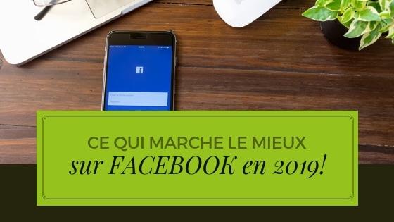 Ce qui marche le mieux sur Facebook en 2019!