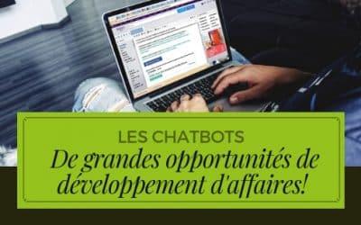 Les CHATBOTS - De grandes opportunités de développement d'affaires!