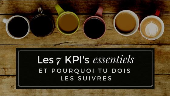 Les 7 KPI's essentiels et pourquoi tu dois les suivres